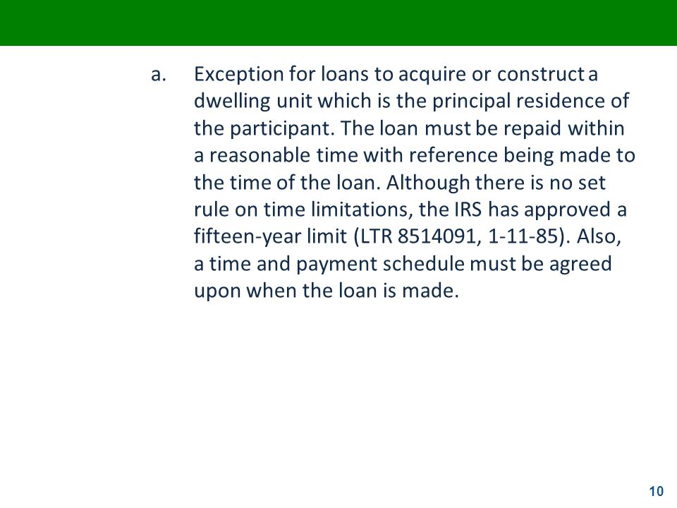 a. Exception for loans to acquire or construct a dwelling unit which is the principal residence of the participant.