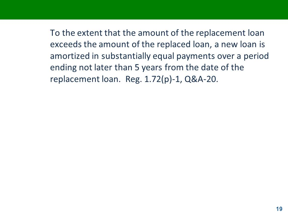 To the extent that the amount of the replacement loan exceeds the amount of the replaced loan, a new loan is amortized in substantially equal payments over a period ending not later than 5 years from the date of the replacement loan.