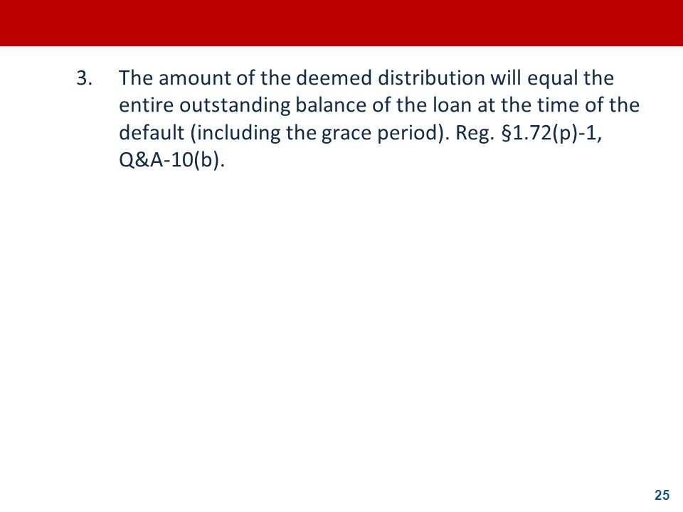 3. The amount of the deemed distribution will equal the entire outstanding balance of the loan at the time of the default (including the grace period).