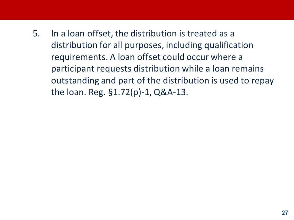 5. In a loan offset, the distribution is treated as a distribution for all purposes, including qualification requirements.