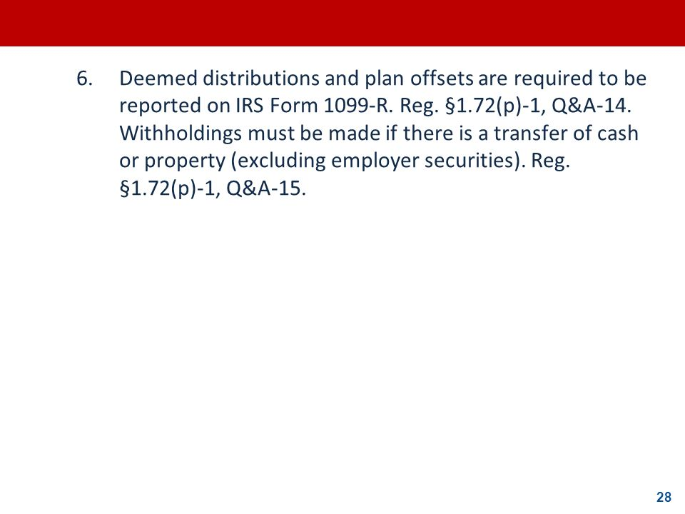 6. Deemed distributions and plan offsets are required to be reported on IRS Form 1099-R.