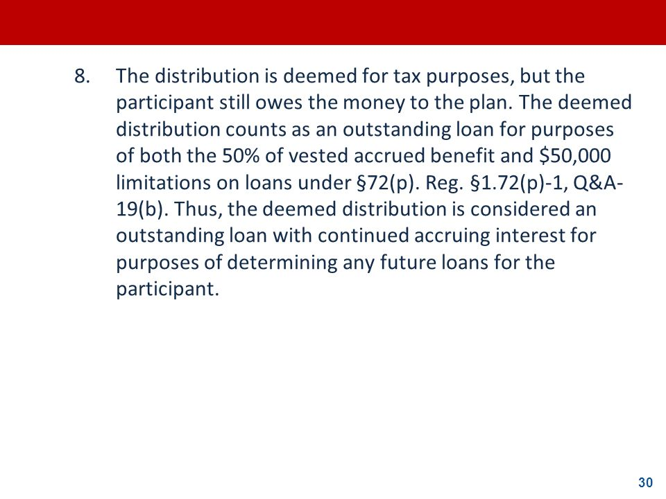 8. The distribution is deemed for tax purposes, but the participant still owes the money to the plan.