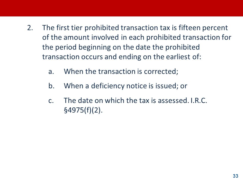 2. The first tier prohibited transaction tax is fifteen percent of the amount involved in each prohibited transaction for the period beginning on the date the prohibited transaction occurs and ending on the earliest of: