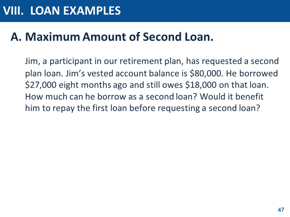 VIII. LOAN EXAMPLES A. Maximum Amount of Second Loan.