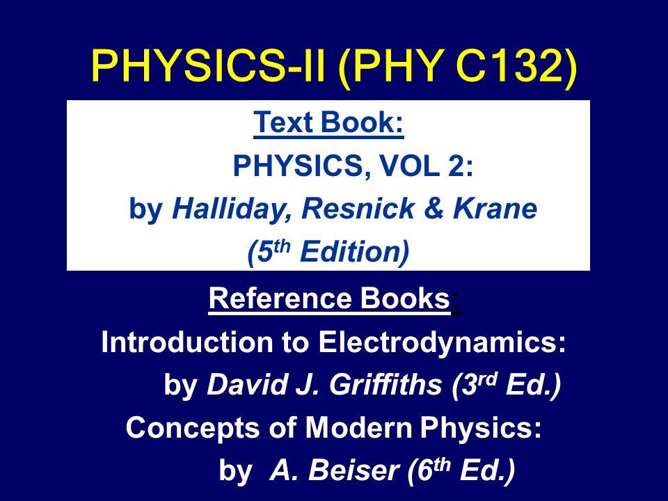 PHYSICS-II (PHY C132) Text Book: PHYSICS, VOL 2: