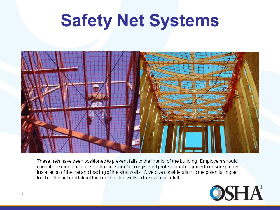 Safety Net Systems This slide shows safety nets in place and positioned to prevent a worker from contacting the lower surface.