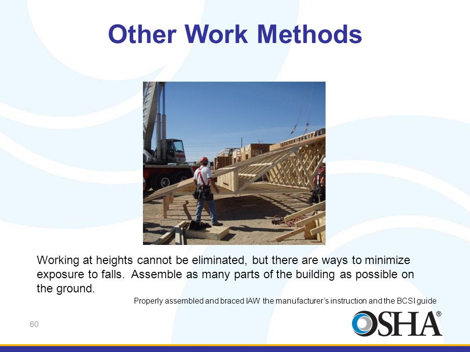 Other Work Methods As we stated previously, working at heights cannot be eliminated, but there are ways to minimize exposure.