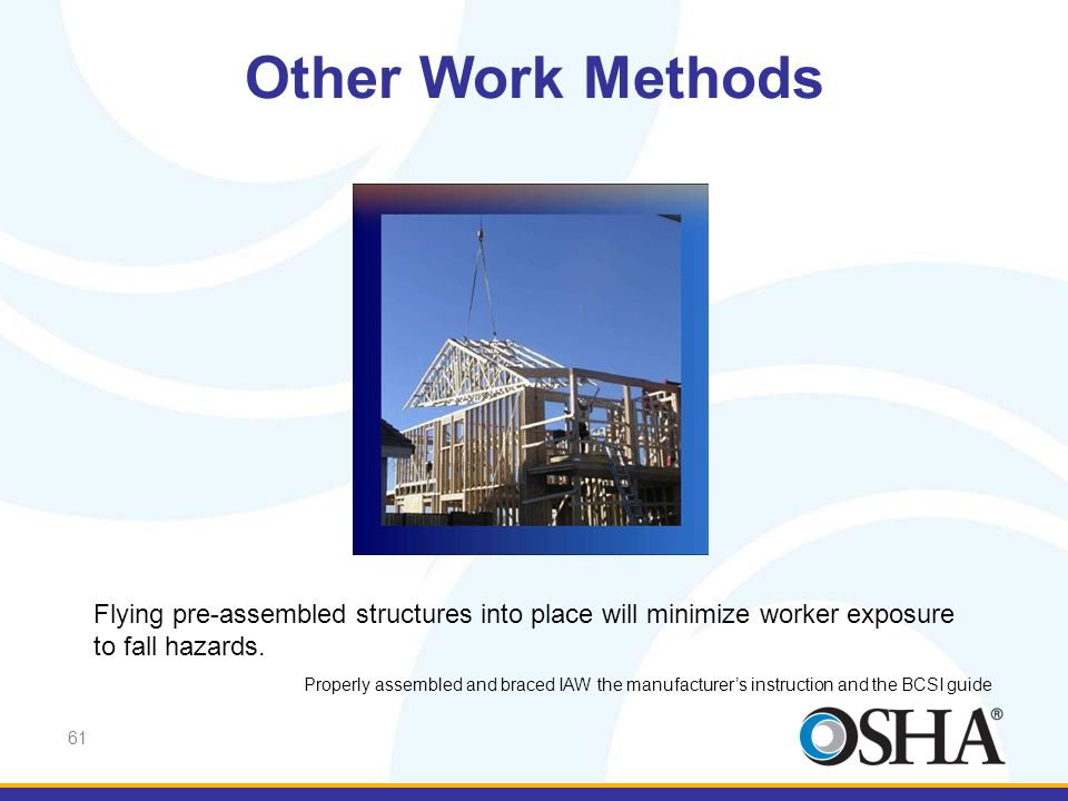 Other Work Methods … and flown into place. This minimizes worker exposure to fall hazards.