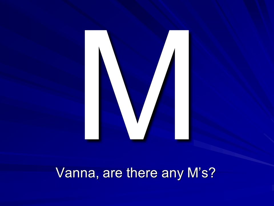M Vanna, are there any M's