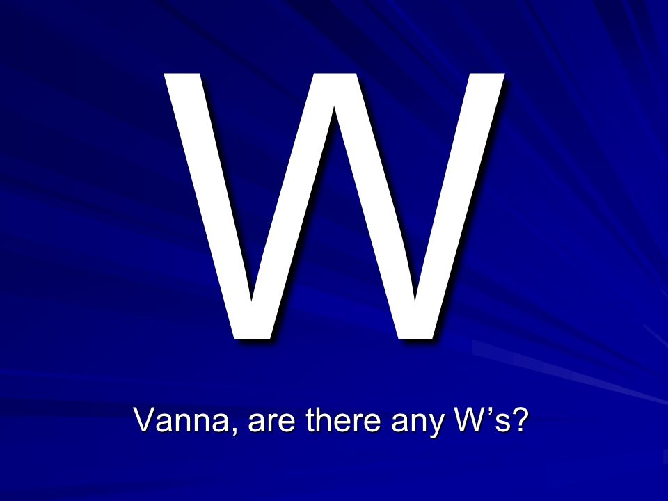 W Vanna, are there any W's