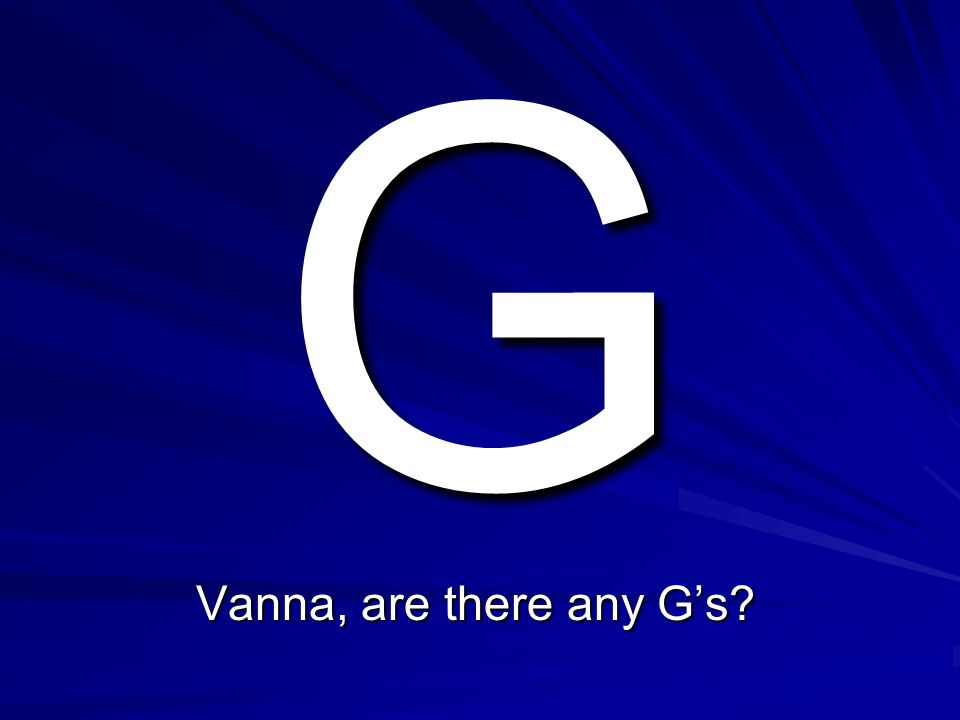 G Vanna, are there any G's