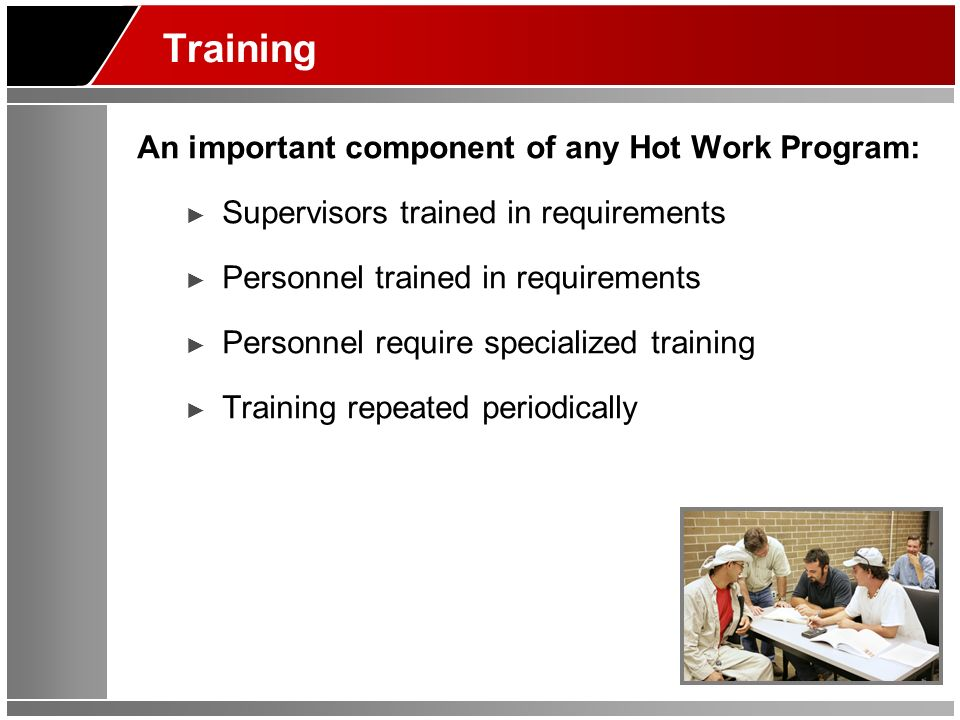 Training An important component of any Hot Work Program:
