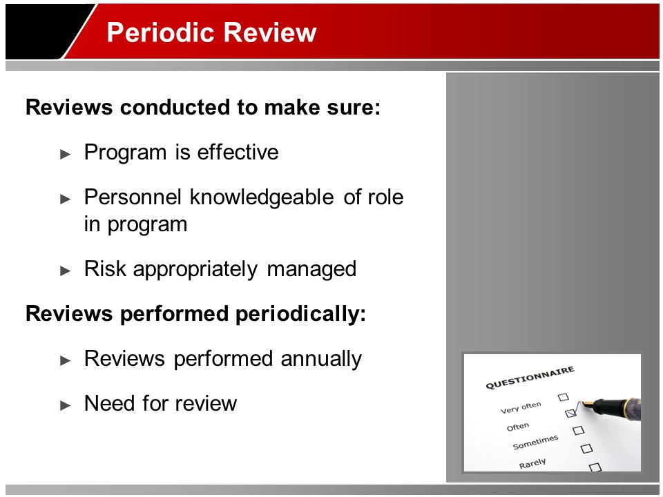 Periodic Review Reviews conducted to make sure: Program is effective
