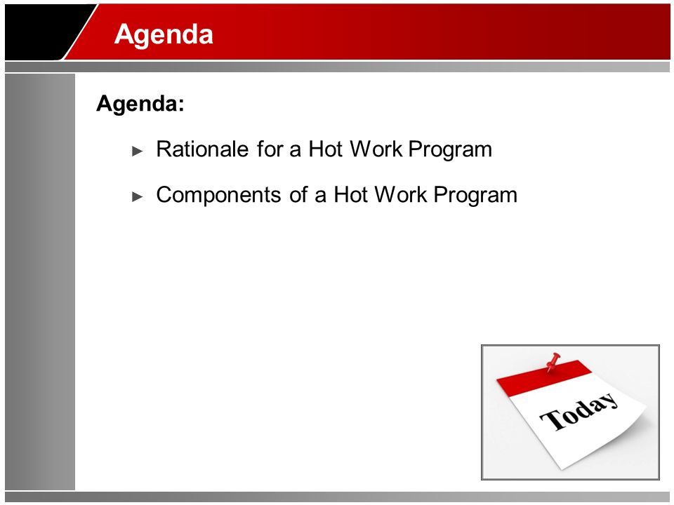 Agenda Agenda: Rationale for a Hot Work Program