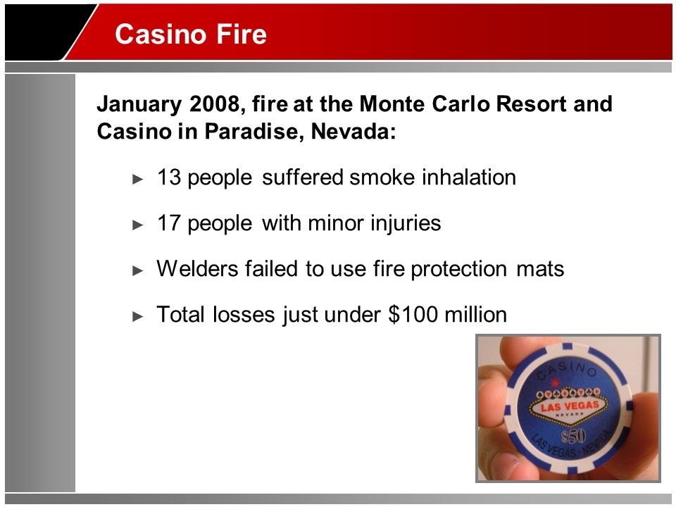 Casino Fire January 2008, fire at the Monte Carlo Resort and Casino in Paradise, Nevada: 13 people suffered smoke inhalation.