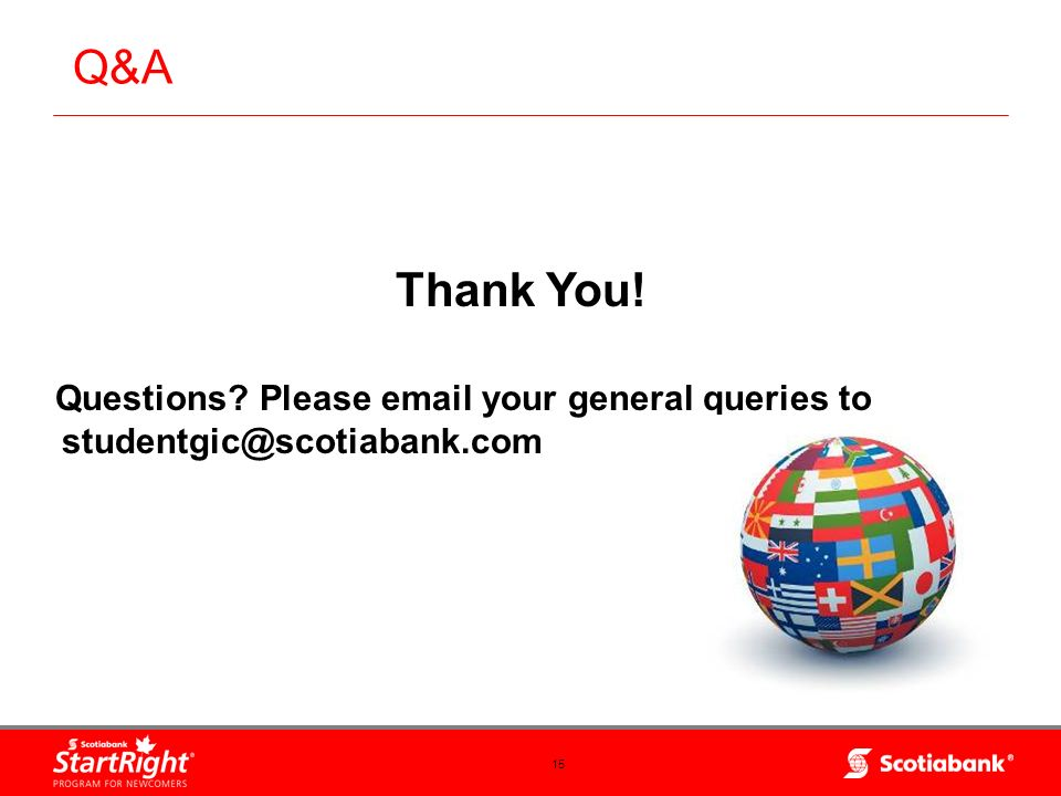 Q&A Thank You! Questions Please email your general queries to studentgic@scotiabank.com