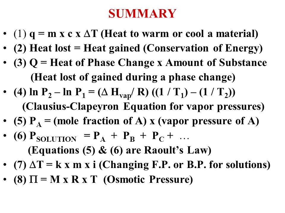 SUMMARY (1) q = m x c x T (Heat to warm or cool a material)