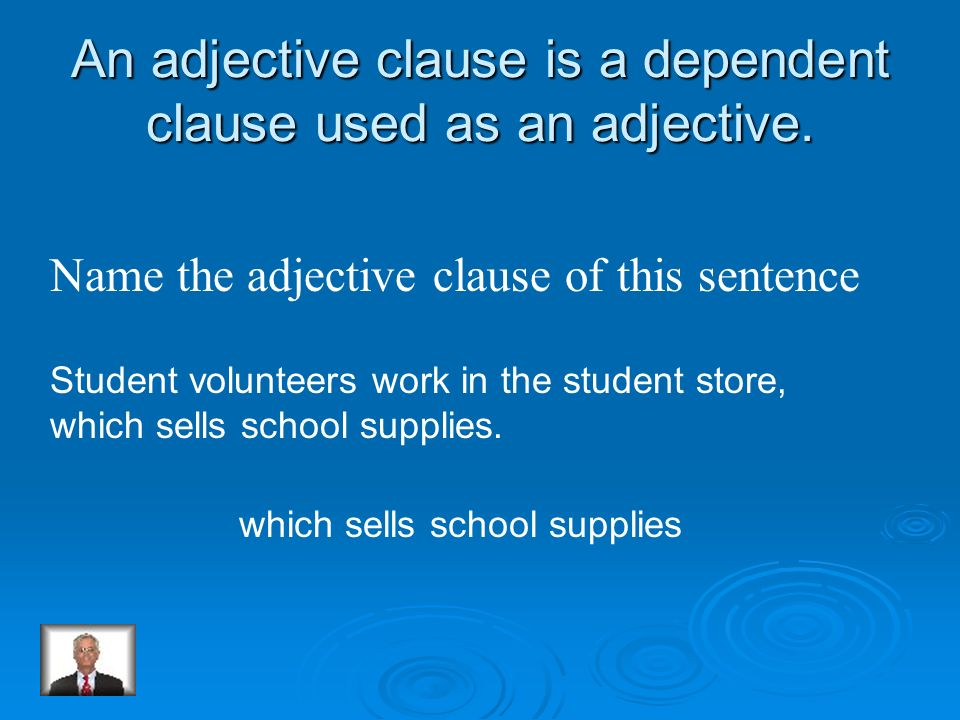 An adjective clause is a dependent clause used as an adjective.