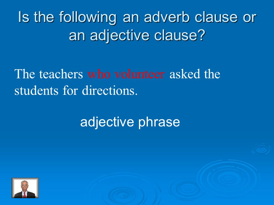 Is the following an adverb clause or an adjective clause