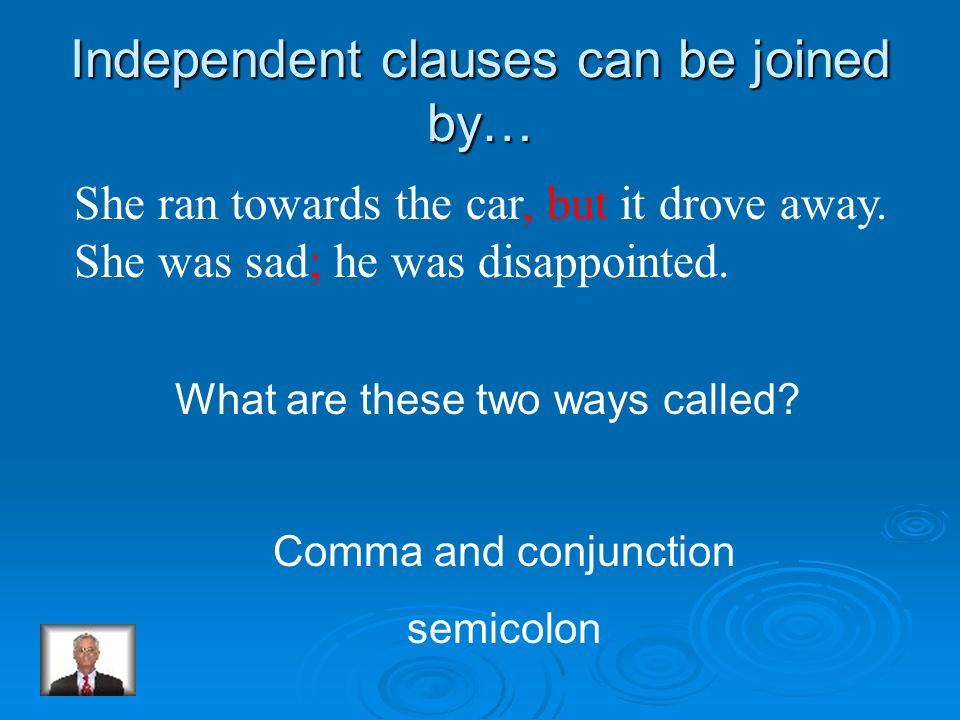 Independent clauses can be joined by…