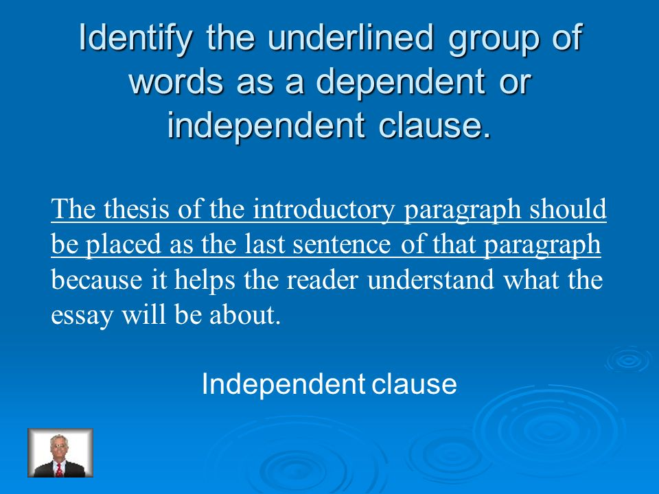 Identify the underlined group of words as a dependent or independent clause.