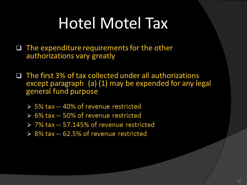 Hotel Motel Tax The expenditure requirements for the other authorizations vary greatly.