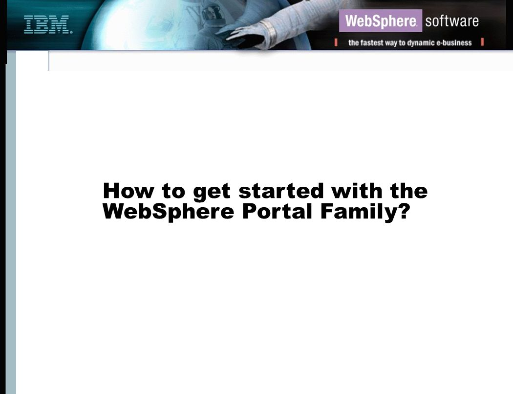 How to get started with the WebSphere Portal Family