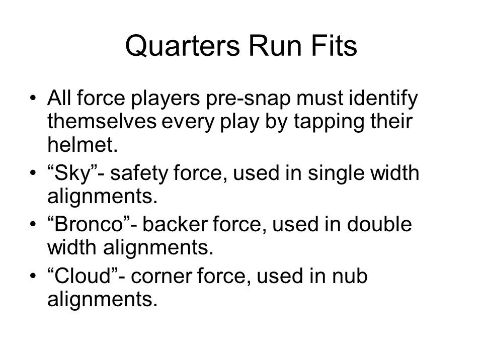 Quarters Run Fits All force players pre-snap must identify themselves every play by tapping their helmet.