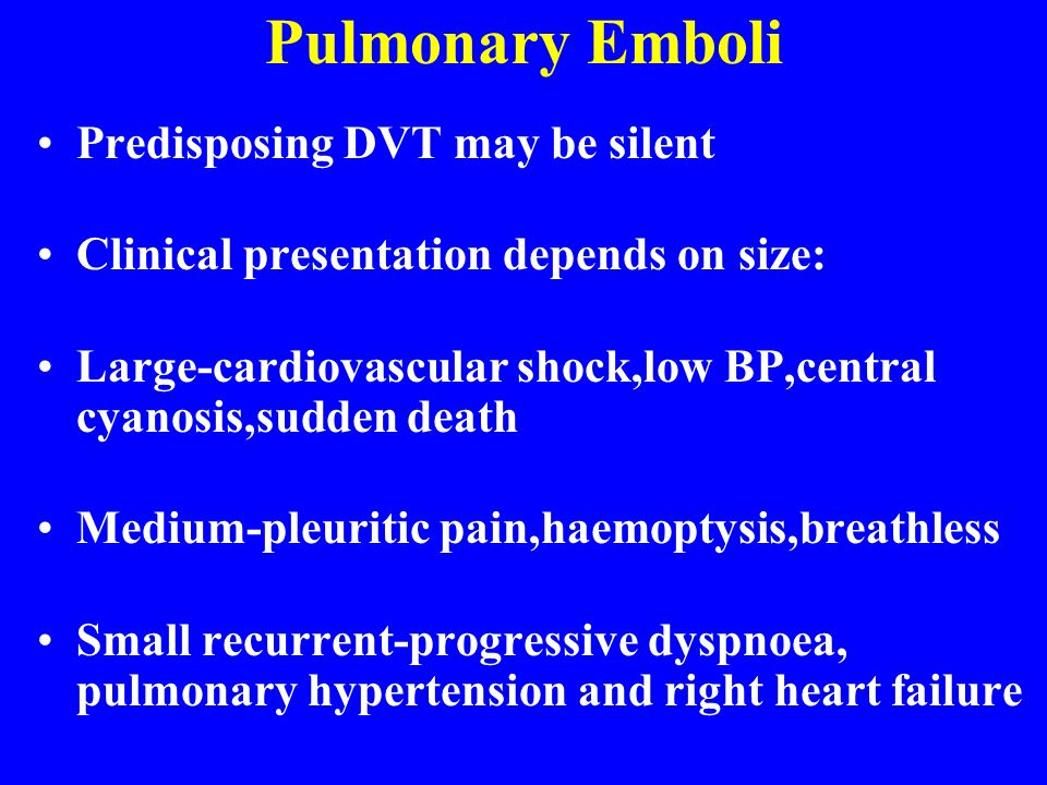 Pulmonary Emboli Predisposing DVT may be silent