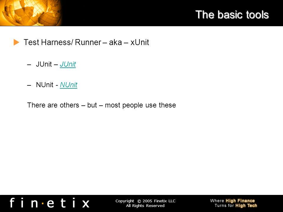 The basic tools Test Harness/ Runner – aka – xUnit JUnit – JUnit