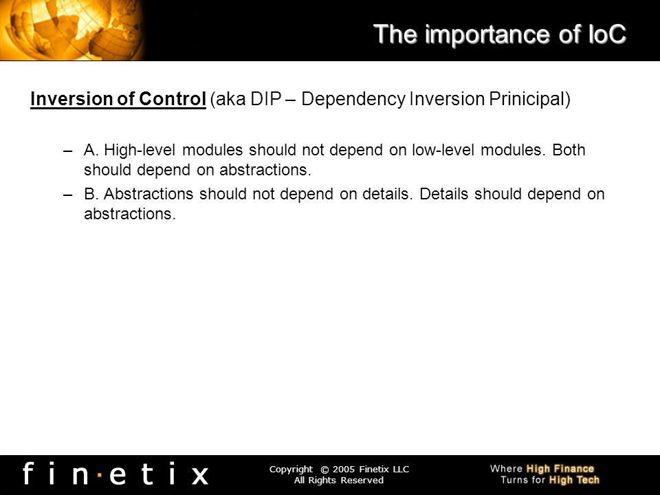 The importance of IoCInversion of Control (aka DIP – Dependency Inversion Prinicipal)