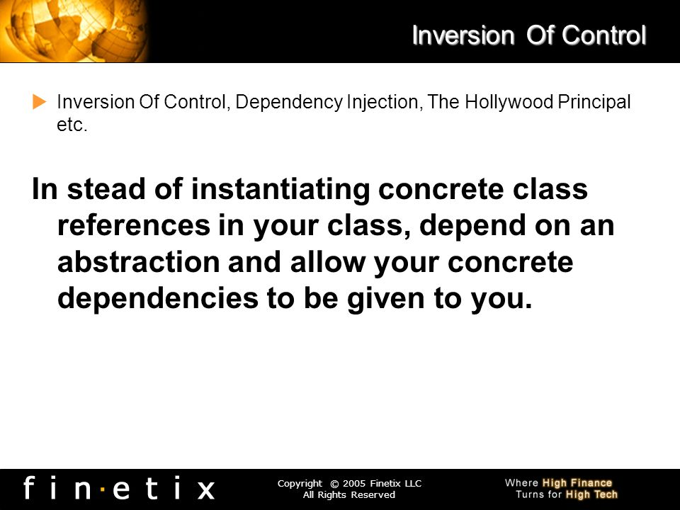 Inversion Of Control Inversion Of Control, Dependency Injection, The Hollywood Principal etc.