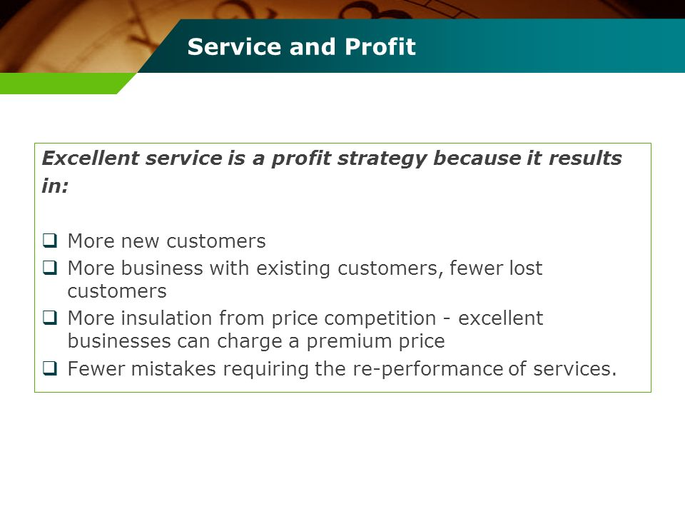 Service and Profit Excellent service is a profit strategy because it results. in: More new customers.