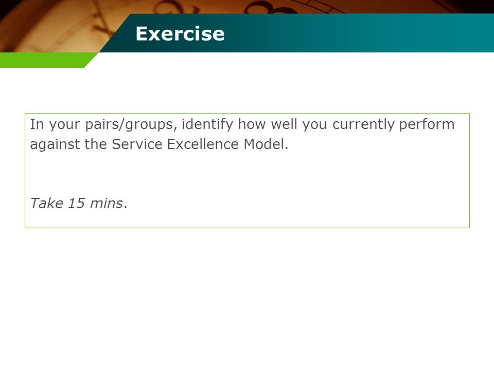 Exercise In your pairs/groups, identify how well you currently perform