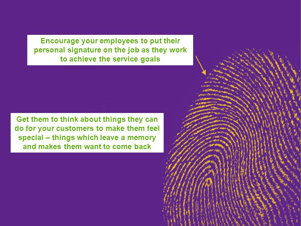 Encourage your employees to put their personal signature on the job as they work to achieve the service goals