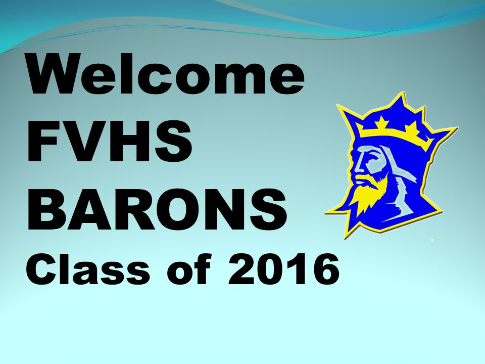 Welcome FVHS BARONS Class of 2016