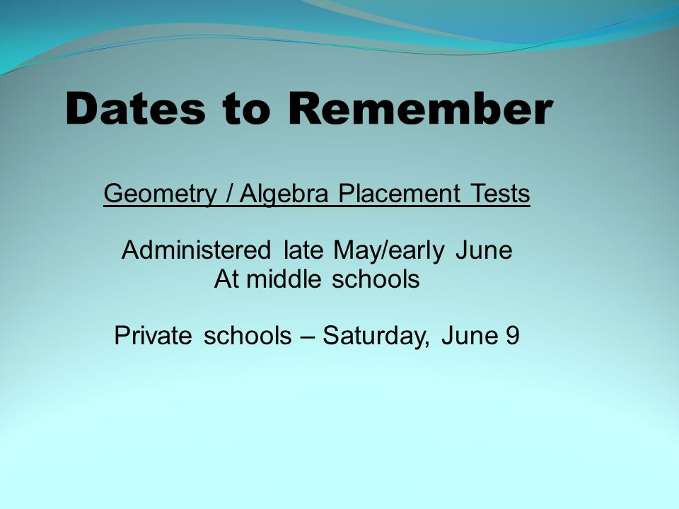 Dates to Remember Geometry / Algebra Placement Tests