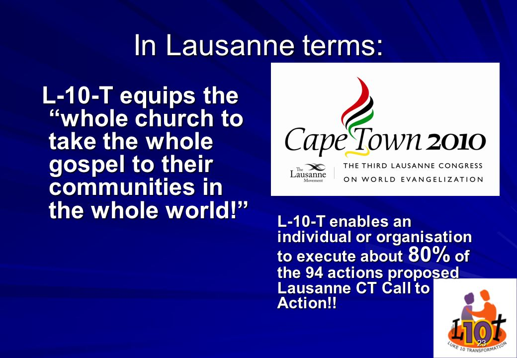 In Lausanne terms:L-10-T equips the whole church to take the whole gospel to their communities in the whole world!
