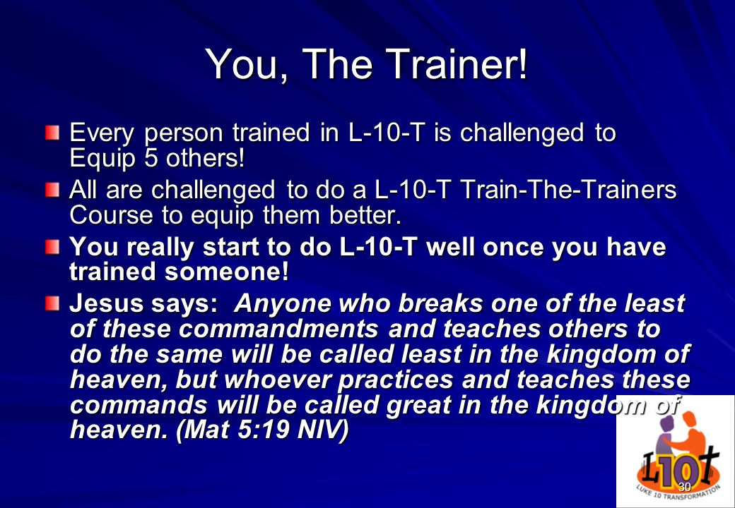 You, The Trainer!Every person trained in L-10-T is challenged to Equip 5 others!
