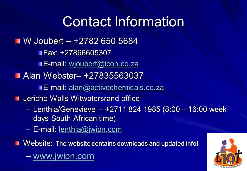 Contact InformationW Joubert – +2782 650 5684. Fax: +27866605307. E-mail: wjoubert@icon.co.za. Alan Webster– +27835563037.