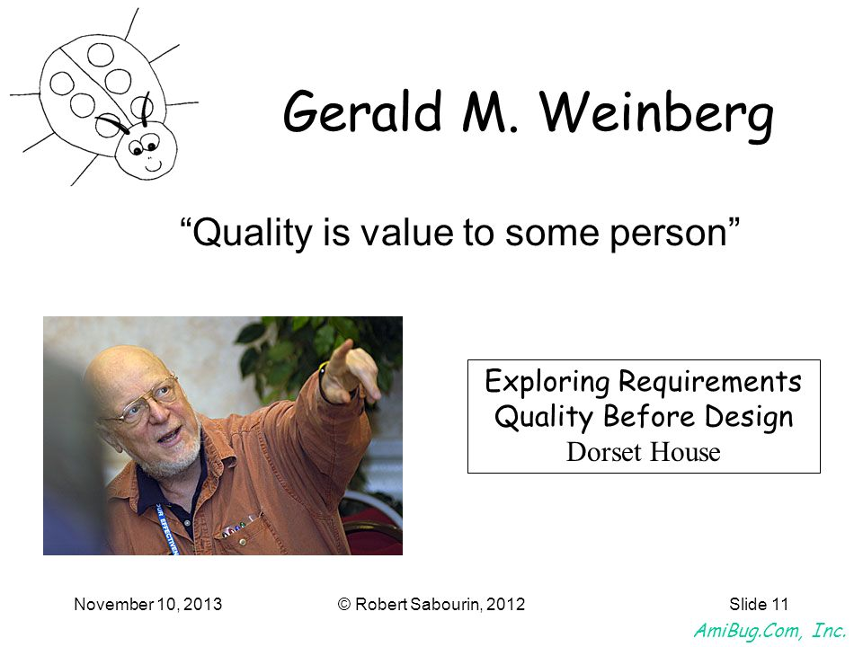 Gerald M. Weinberg Quality is value to some person