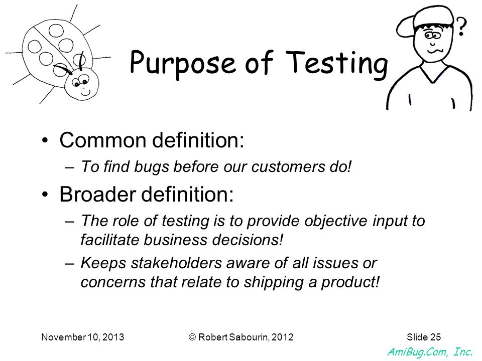Purpose of Testing Common definition: Broader definition: