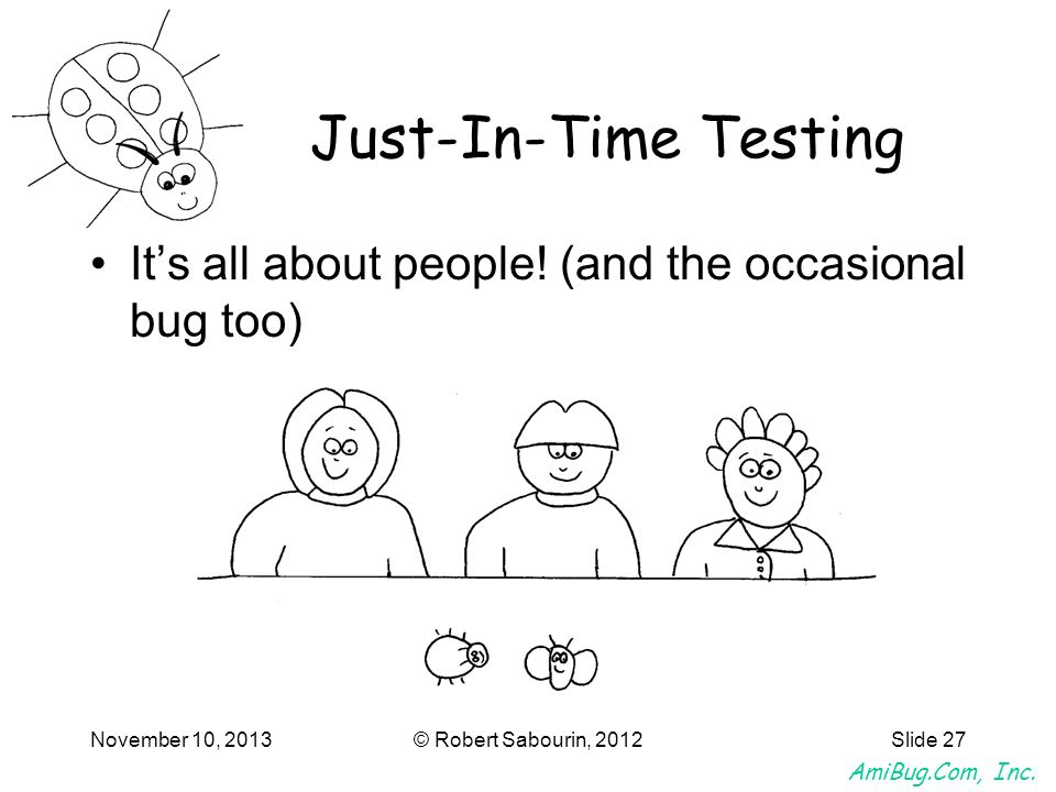Just-In-Time Testing It's all about people. (and the occasional bug too) March 25, 2017.