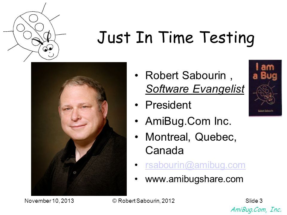 Just In Time Testing Robert Sabourin , Software Evangelist President