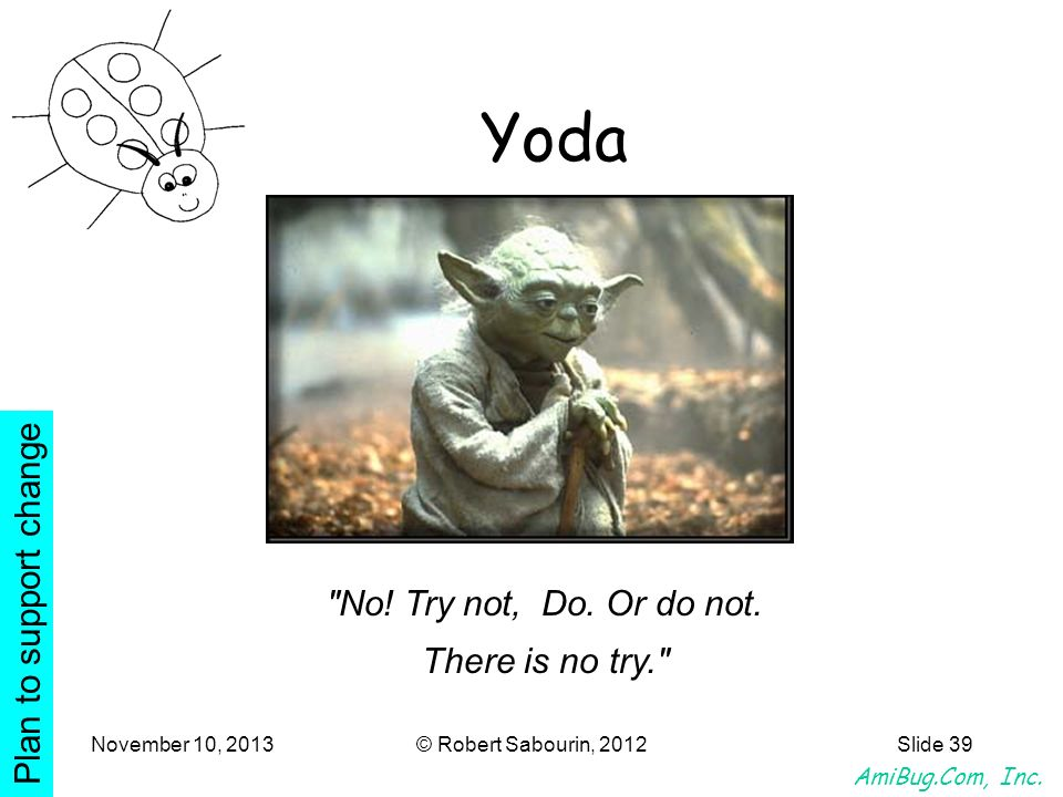 Yoda Plan to support change No! Try not, Do. Or do not.
