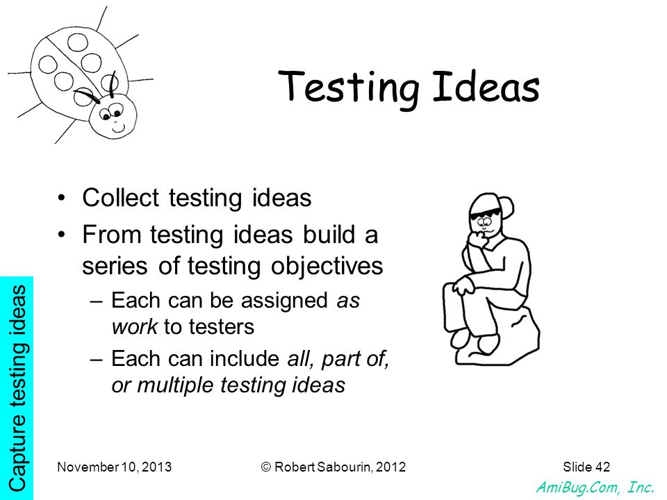 Testing Ideas Collect testing ideas