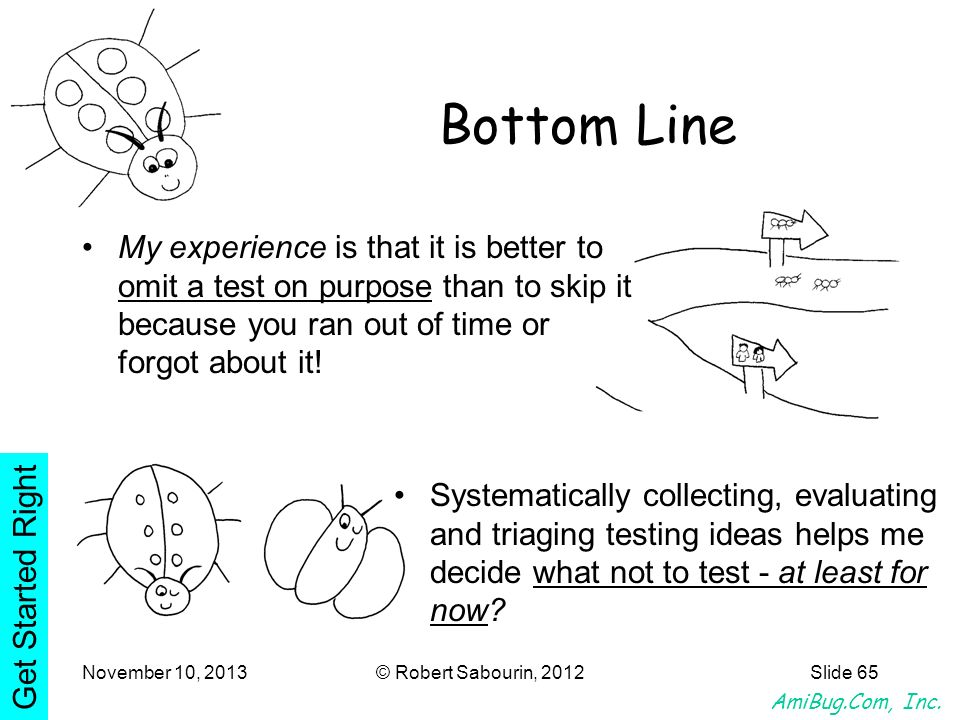 Bottom Line My experience is that it is better to omit a test on purpose than to skip it because you ran out of time or forgot about it!