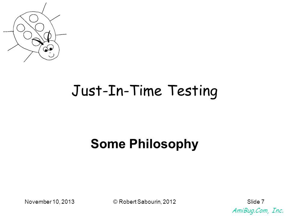 Just-In-Time Testing Some Philosophy March 25, 2017