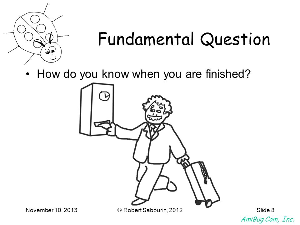 Fundamental Question How do you know when you are finished