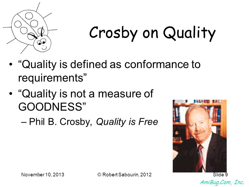 Crosby on Quality Quality is defined as conformance to requirements